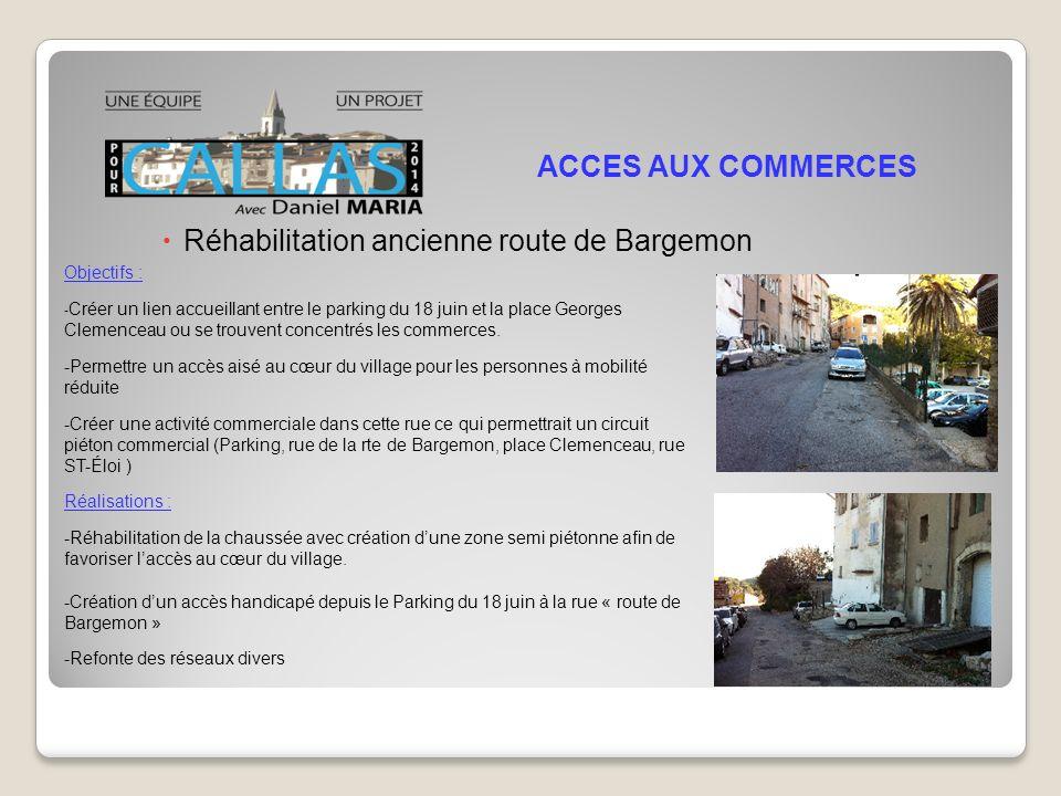 Réhabilitation ancienne route de Bargemon ACCES AUX COMMERCES Objectifs : - Créer un lien accueillant entre le parking du 18 juin et la place Georges Clemenceau ou se trouvent concentrés les commerces.