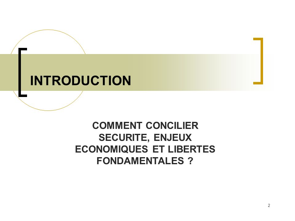 2 INTRODUCTION COMMENT CONCILIER SECURITE, ENJEUX ECONOMIQUES ET LIBERTES FONDAMENTALES ?