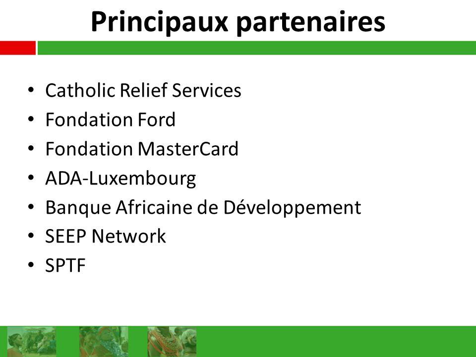 Principaux partenaires Catholic Relief Services Fondation Ford Fondation MasterCard ADA-Luxembourg Banque Africaine de Développement SEEP Network SPTF
