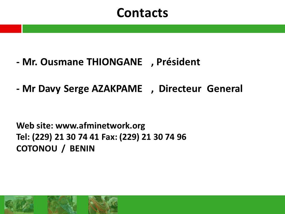 Contacts - Mr. Ousmane THIONGANE, Président - Mr Davy Serge AZAKPAME, Directeur General Web site: www.afminetwork.org Tel: (229) 21 30 74 41 Fax: (229