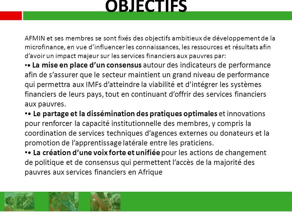 OBJECTIFS AFMIN et ses membres se sont fixés des objectifs ambitieux de développement de la microfinance, en vue dinfluencer les connaissances, les re