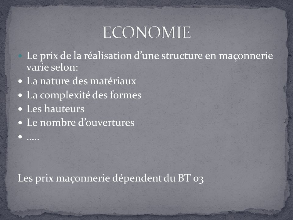 Le prix de la réalisation dune structure en maçonnerie varie selon: La nature des matériaux La complexité des formes Les hauteurs Le nombre douverture