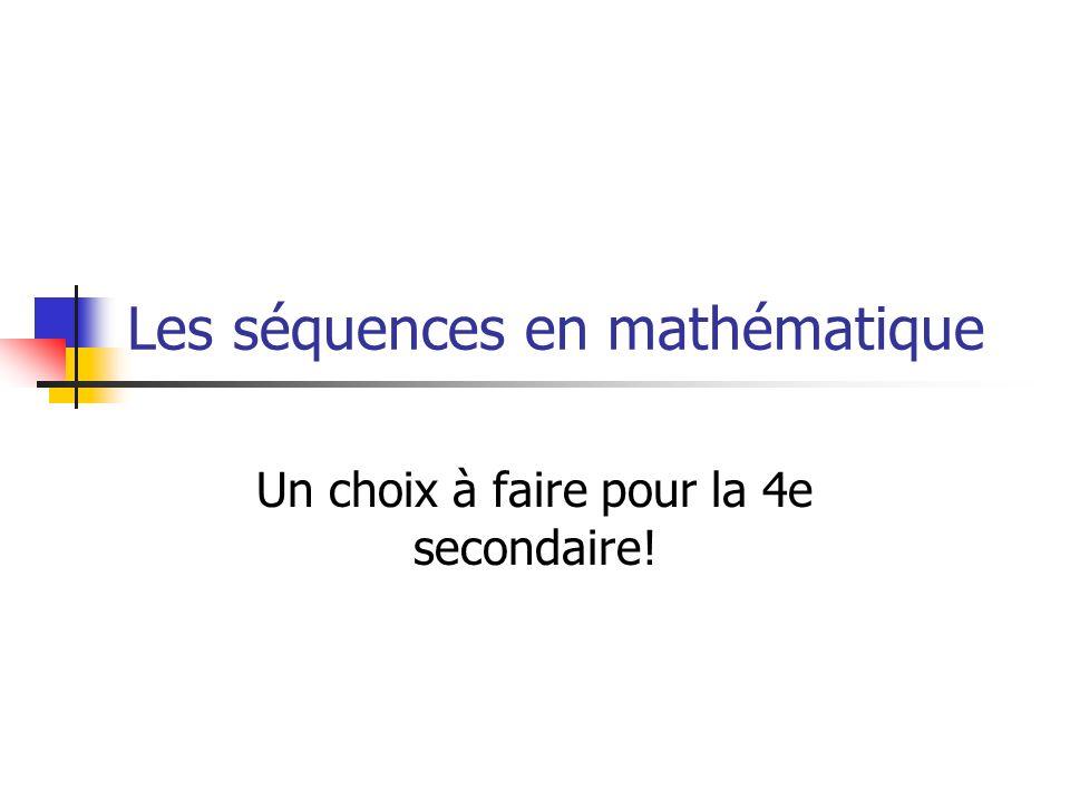 Les séquences en mathématique Un choix à faire pour la 4e secondaire!