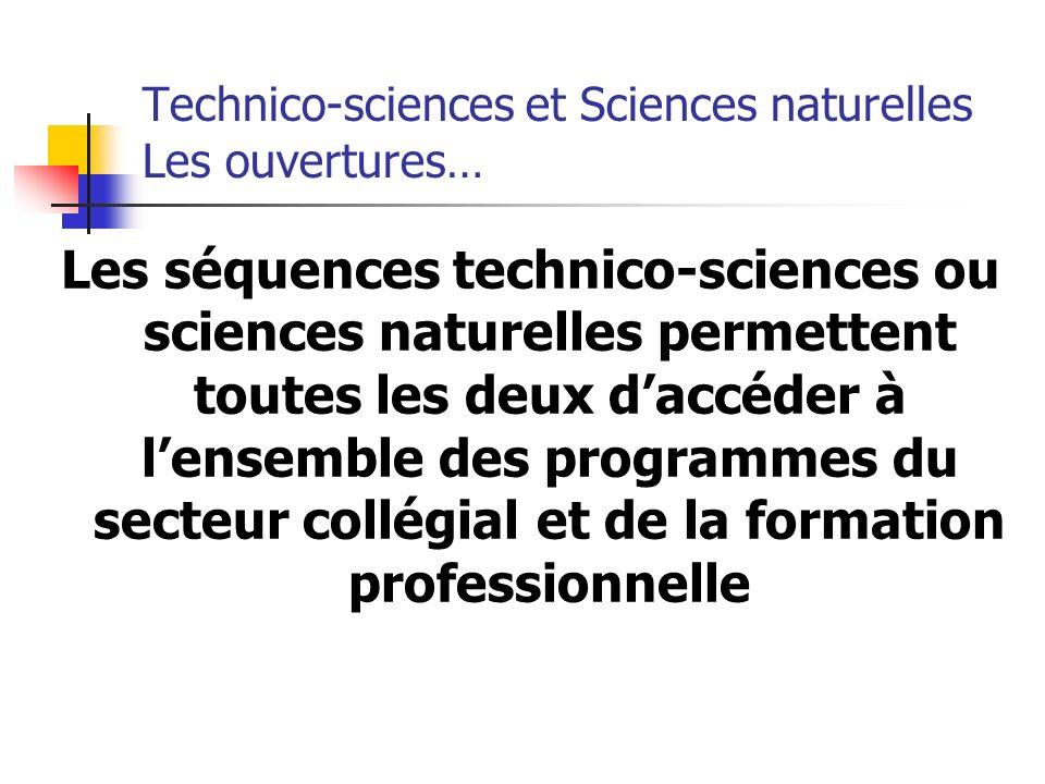 Technico-sciences et Sciences naturelles Les ouvertures… Les séquences technico-sciences ou sciences naturelles permettent toutes les deux daccéder à lensemble des programmes du secteur collégial et de la formation professionnelle