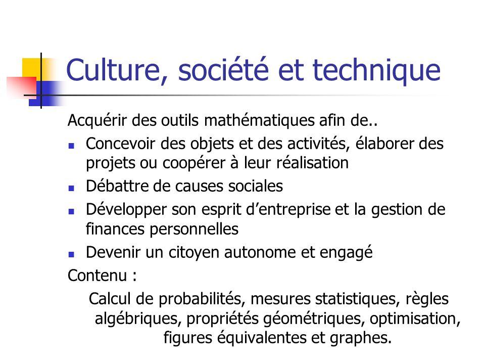 Culture, société et technique Acquérir des outils mathématiques afin de.. Concevoir des objets et des activités, élaborer des projets ou coopérer à le
