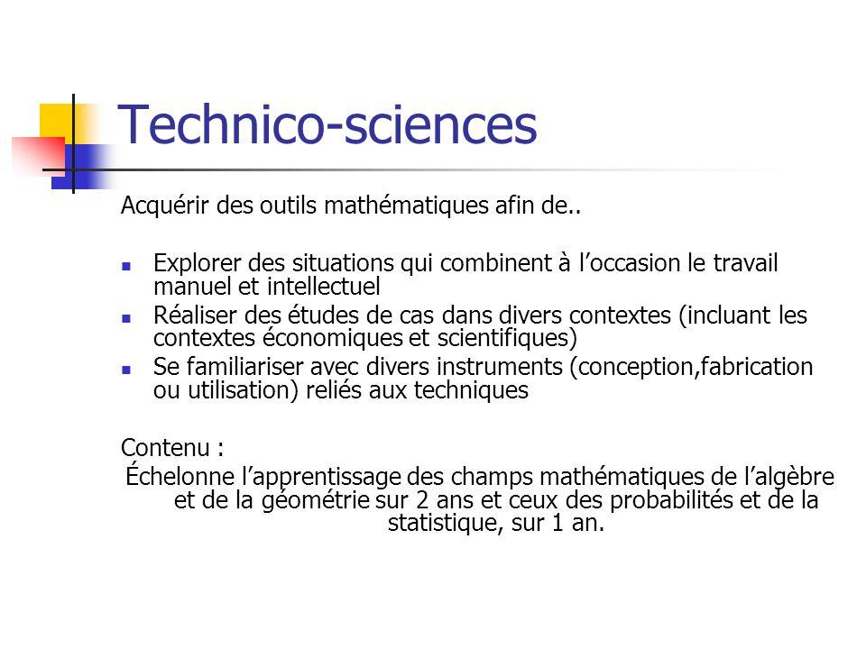 Technico-sciences Acquérir des outils mathématiques afin de.. Explorer des situations qui combinent à loccasion le travail manuel et intellectuel Réal