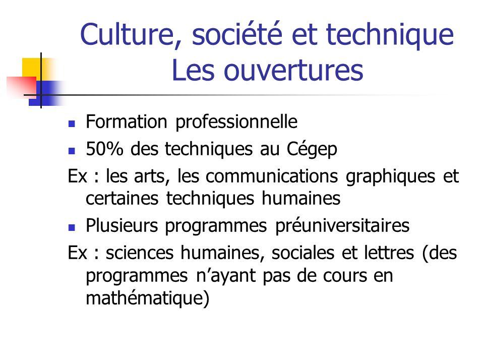 Culture, société et technique Les ouvertures Formation professionnelle 50% des techniques au Cégep Ex : les arts, les communications graphiques et cer