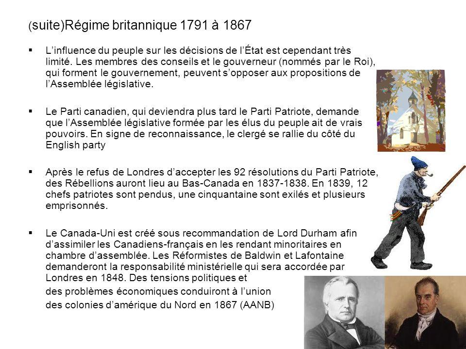 ( suite)Régime britannique 1791 à 1867 Linfluence du peuple sur les décisions de lÉtat est cependant très limité. Les membres des conseils et le gouve
