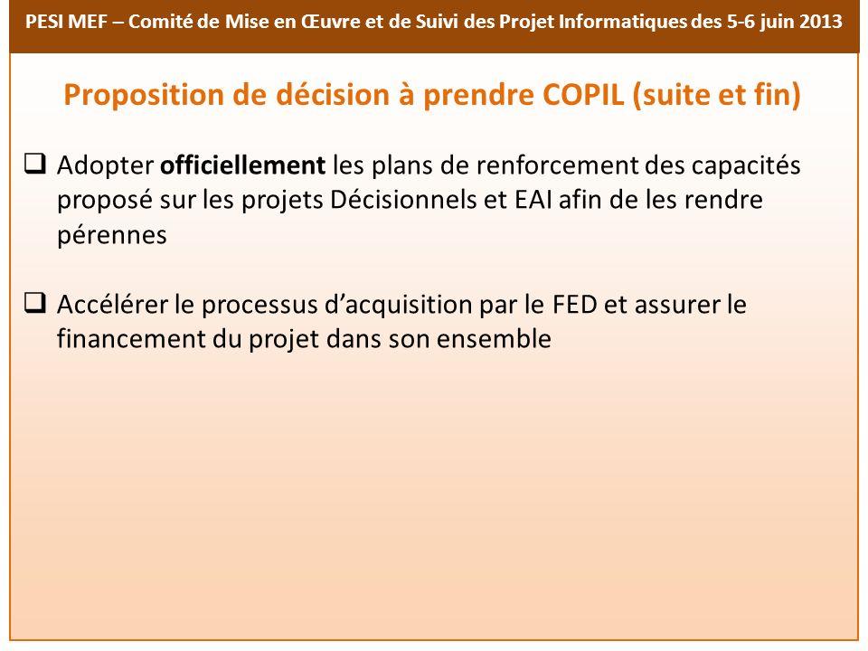 PESI MEF – Comité de Mise en Œuvre et de Suivi des Projet Informatiques des 5-6 juin 2013 Proposition de décision à prendre COPIL (suite et fin) Adopt