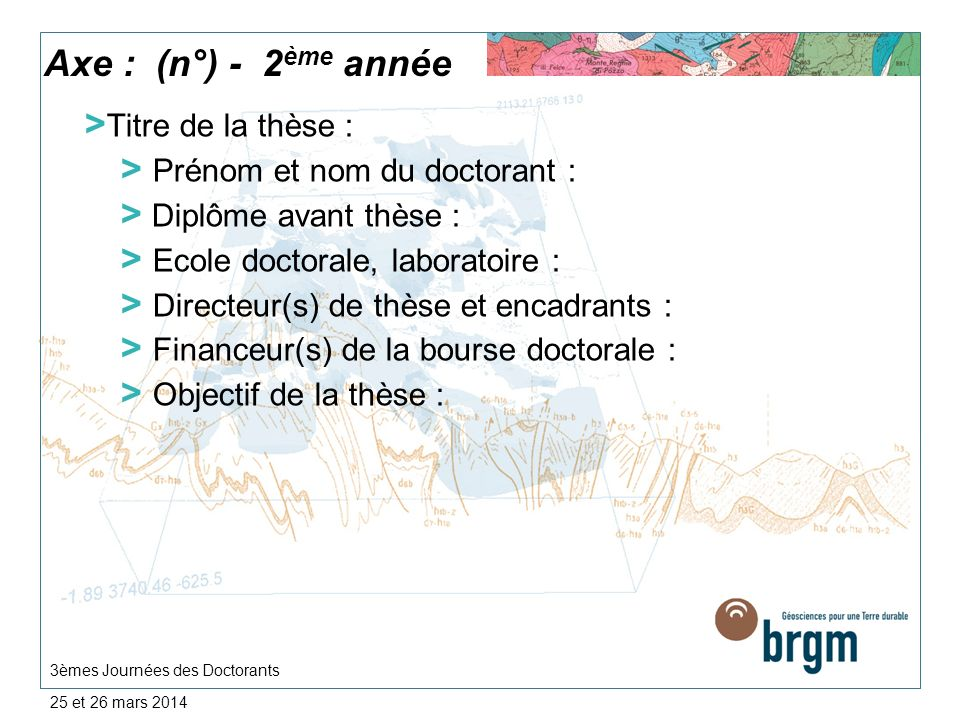 25 et 26 mars 2014 > Titre de la thèse : > Prénom et nom du doctorant : > Diplôme avant thèse : > Ecole doctorale, laboratoire : > Directeur(s) de thè