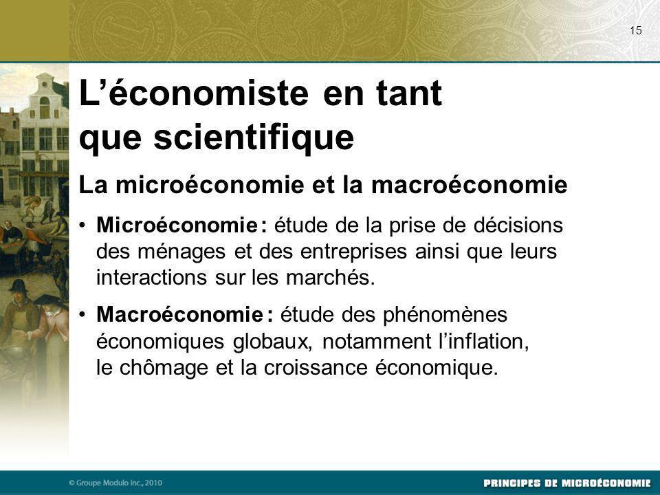 La microéconomie et la macroéconomie Microéconomie : étude de la prise de décisions des ménages et des entreprises ainsi que leurs interactions sur le
