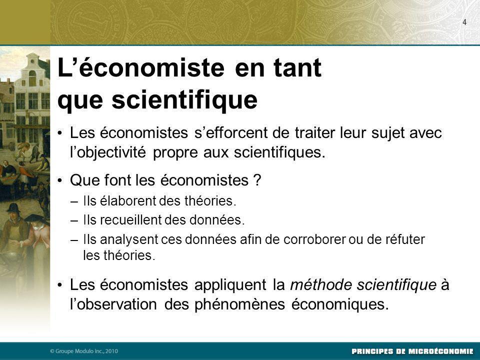 Léconomiste en tant que scientifique Les économistes sefforcent de traiter leur sujet avec lobjectivité propre aux scientifiques. Que font les économi