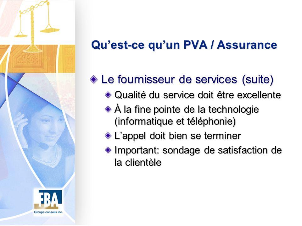 Quest-ce quun PVA / Assurance Le fournisseur de services (suite) Qualité du service doit être excellente À la fine pointe de la technologie (informati