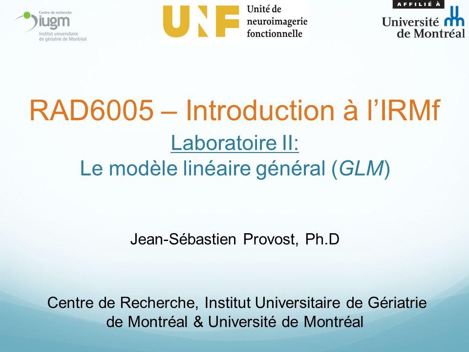 Laboratoire II: Le modèle linéaire général (GLM) Jean-Sébastien Provost, Ph.D Centre de Recherche, Institut Universitaire de Gériatrie de Montréal & U