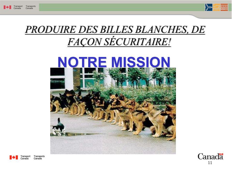 11 NOTRE MISSION PRODUIRE DES BILLES BLANCHES, DE FAÇON SÉCURITAIRE!