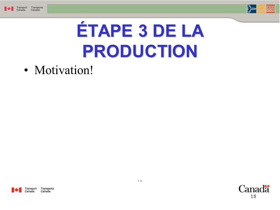 18 ÉTAPE 3 DE LA PRODUCTION Motivation!