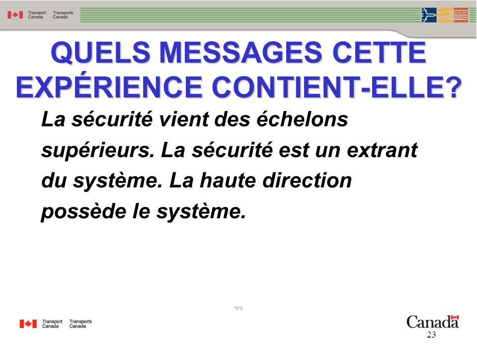 23 QUELS MESSAGES CETTE EXPÉRIENCE CONTIENT-ELLE? La sécurité vient des échelons supérieurs. La sécurité est un extrant du système. La haute direction