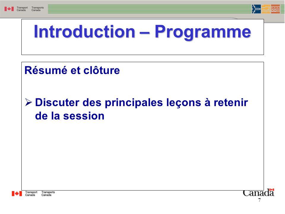 7 7 Résumé et clôture Discuter des principales leçons à retenir de la session Introduction – Programme