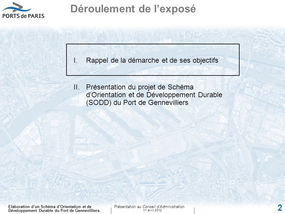 Elaboration dun Schéma dOrientation et de Développement Durable du Port de Gennevilliers. Présentation au Conseil dAdministration 11 avril 2012 2 I.Ra