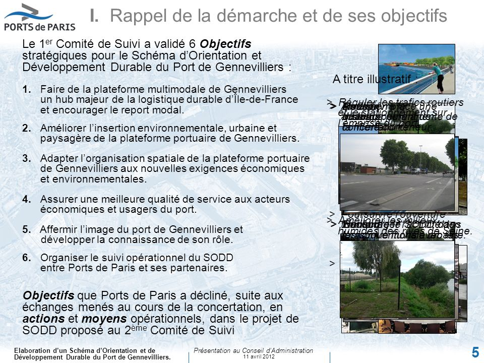 Elaboration dun Schéma dOrientation et de Développement Durable du Port de Gennevilliers. Présentation au Conseil dAdministration 11 avril 2012 5 >Den