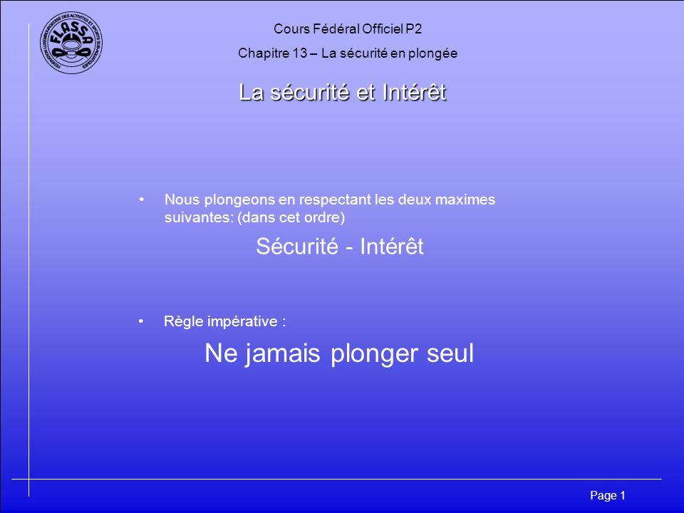 Cours Fédéral Officiel P2 Chapitre 13 – La sécurité en plongée Page 1 La sécurité et Intérêt Nous plongeons en respectant les deux maximes suivantes:
