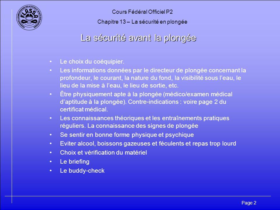 Cours Fédéral Officiel P2 Chapitre 13 – La sécurité en plongée Page 3 La sécurité pendant la plongée La mise à l eau Elle se fait selon le principe du moindre effort .