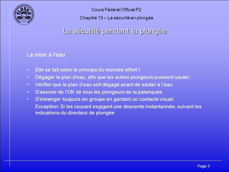 Cours Fédéral Officiel P2 Chapitre 13 – La sécurité en plongée Page 3 La sécurité pendant la plongée La mise à l'eau Elle se fait selon le principe du