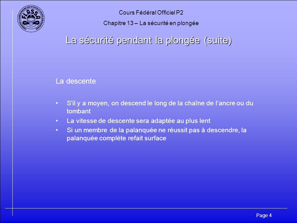 Cours Fédéral Officiel P2 Chapitre 13 – La sécurité en plongée Page 5 La sécurité pendant la plongée (suite) La sécurité au fond Les membres de la palanquée veillent à une surveillance mutuelle constante.
