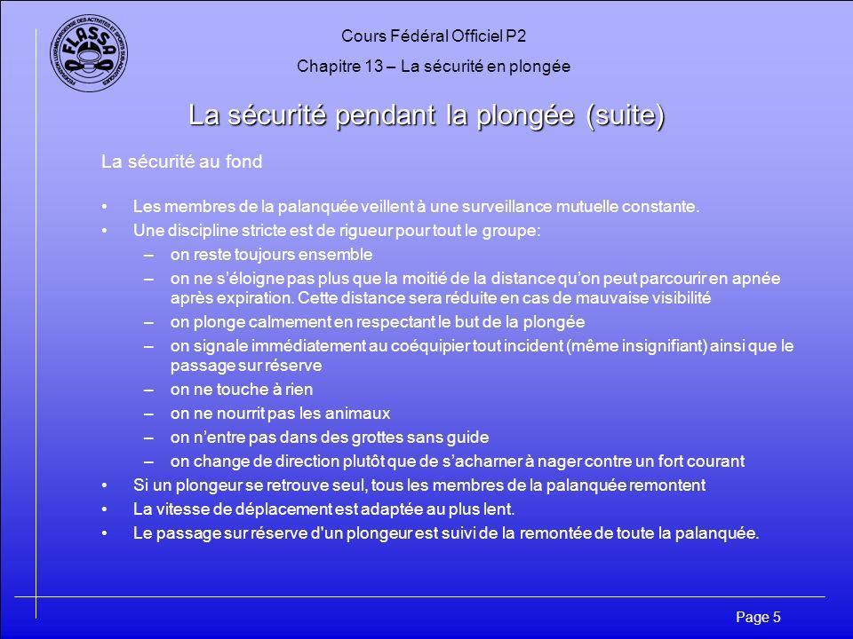 Cours Fédéral Officiel P2 Chapitre 13 – La sécurité en plongée Page 5 La sécurité pendant la plongée (suite) La sécurité au fond Les membres de la pal