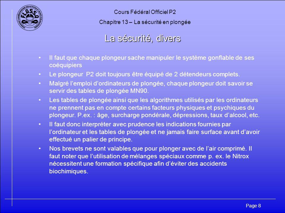 Cours Fédéral Officiel P2 Chapitre 13 – La sécurité en plongée Page 8 La sécurité, divers Il faut que chaque plongeur sache manipuler le système gonfl