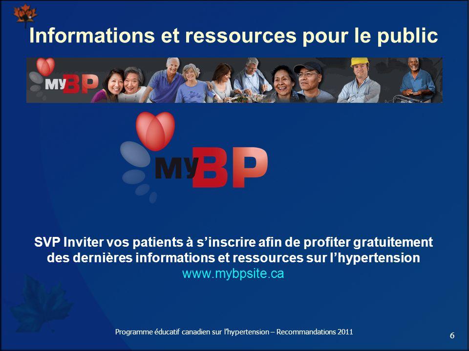 6 Programme éducatif canadien sur lhypertension – Recommandations 2011 SVP Inviter vos patients à sinscrire afin de profiter gratuitement des dernière