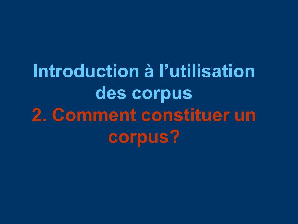 Introduction à lutilisation des corpus 2. Comment constituer un corpus