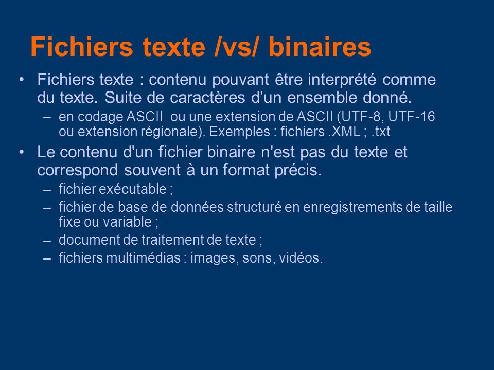 Fichiers texte /vs/ binaires Fichiers texte : contenu pouvant être interprété comme du texte.