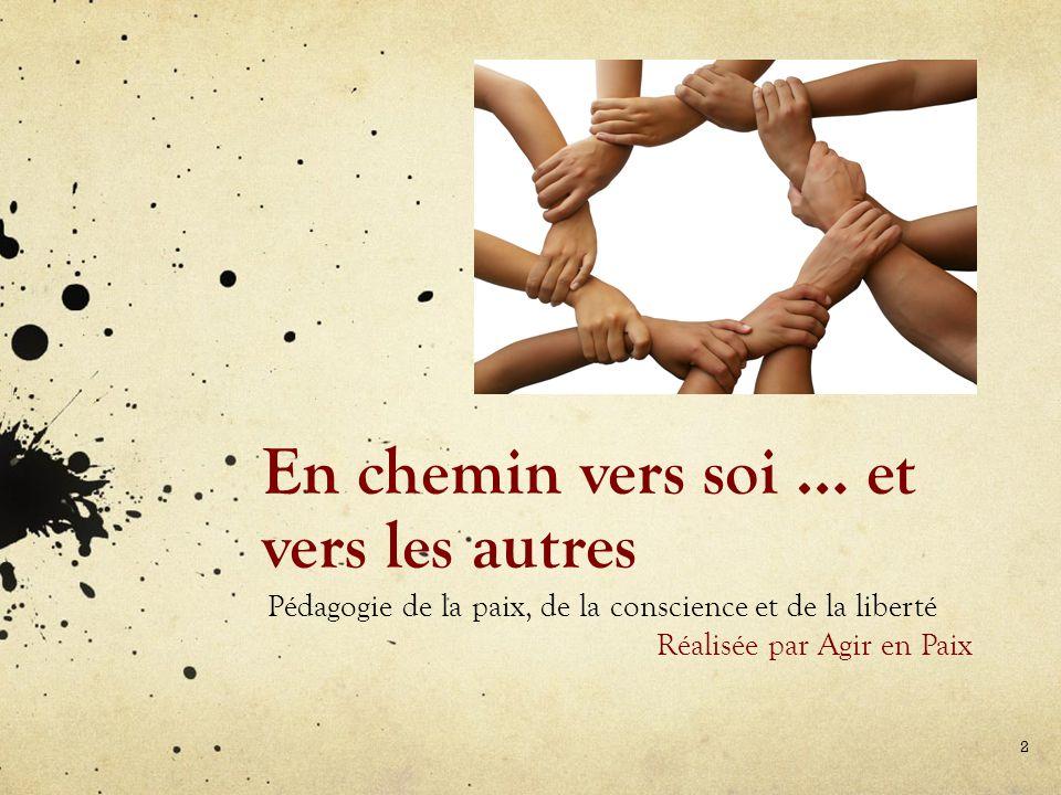 En chemin vers soi … et vers les autres Pédagogie de la paix, de la conscience et de la liberté Réalisée par Agir en Paix 2