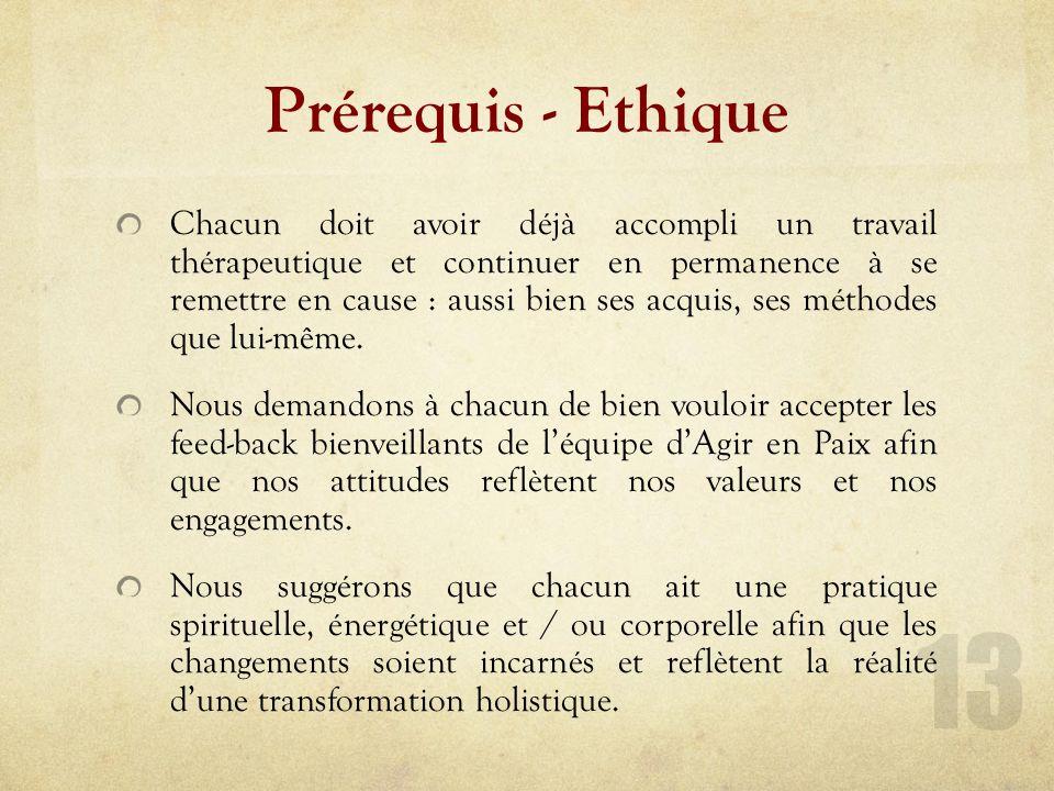 Prérequis - Ethique Chacun doit avoir déjà accompli un travail thérapeutique et continuer en permanence à se remettre en cause : aussi bien ses acquis, ses méthodes que lui-même.