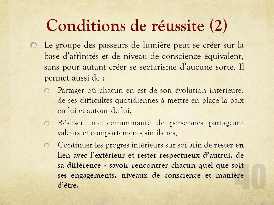 Conditions de réussite (2) Le groupe des passeurs de lumière peut se créer sur la base daffinités et de niveau de conscience équivalent, sans pour autant créer se sectarisme daucune sorte.
