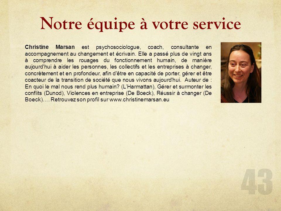 Notre équipe à votre service Christine Marsan est psychosociologue, coach, consultante en accompagnement au changement et écrivain.