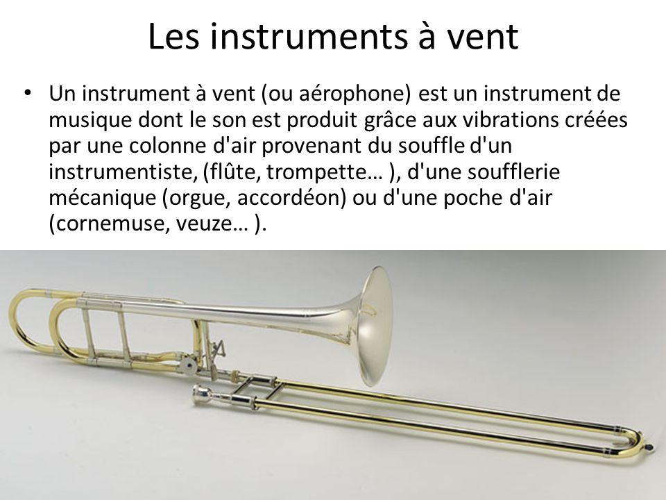 Les instruments à vent Un instrument à vent (ou aérophone) est un instrument de musique dont le son est produit grâce aux vibrations créées par une co