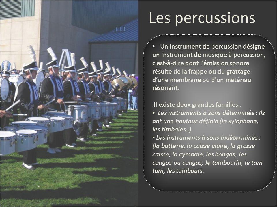 Les percussions Un instrument de percussion désigne un instrument de musique à percussion, c'est-à-dire dont l'émission sonore résulte de la frappe ou