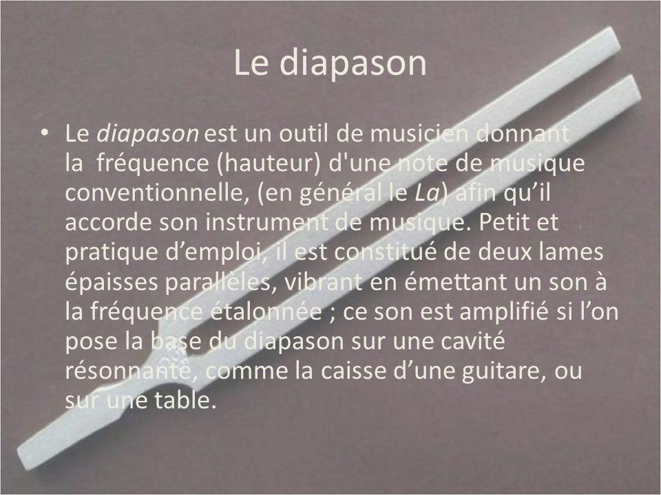 Le diapason Le diapason est un outil de musicien donnant la fréquence (hauteur) d'une note de musique conventionnelle, (en général le La) afin quil ac