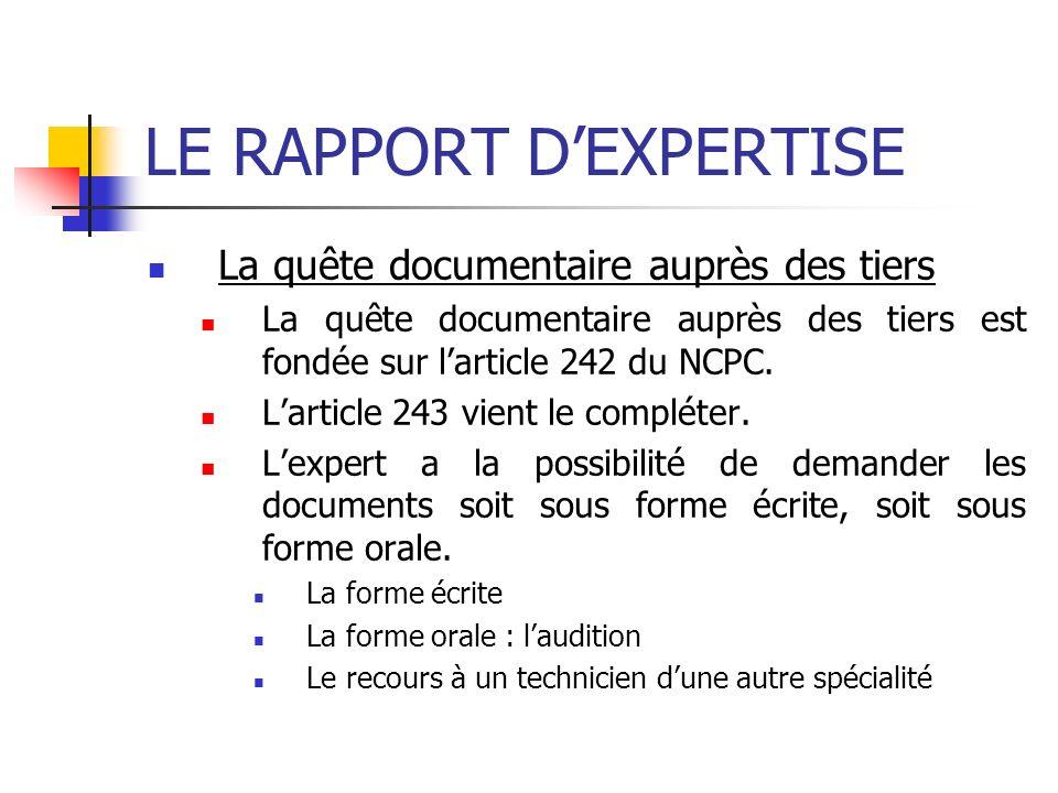 LE RAPPORT DEXPERTISE La quête documentaire auprès des tiers La quête documentaire auprès des tiers est fondée sur larticle 242 du NCPC. Larticle 243