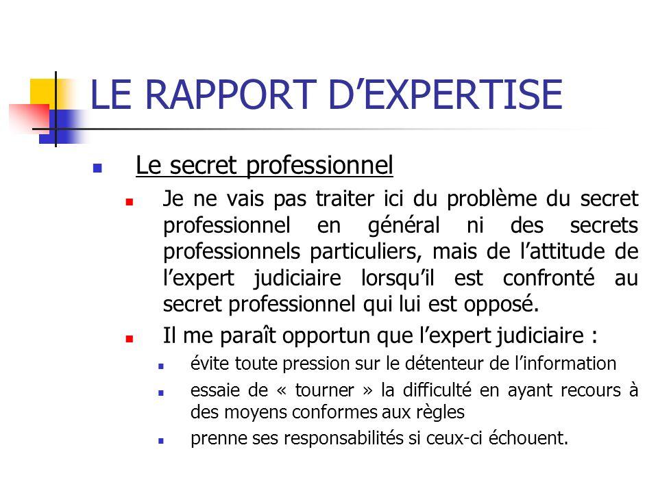 LE RAPPORT DEXPERTISE Le secret professionnel Je ne vais pas traiter ici du problème du secret professionnel en général ni des secrets professionnels