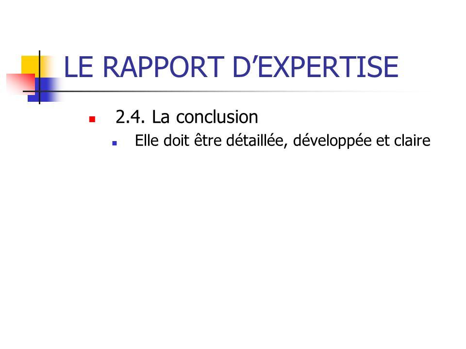 LE RAPPORT DEXPERTISE 2.4. La conclusion Elle doit être détaillée, développée et claire