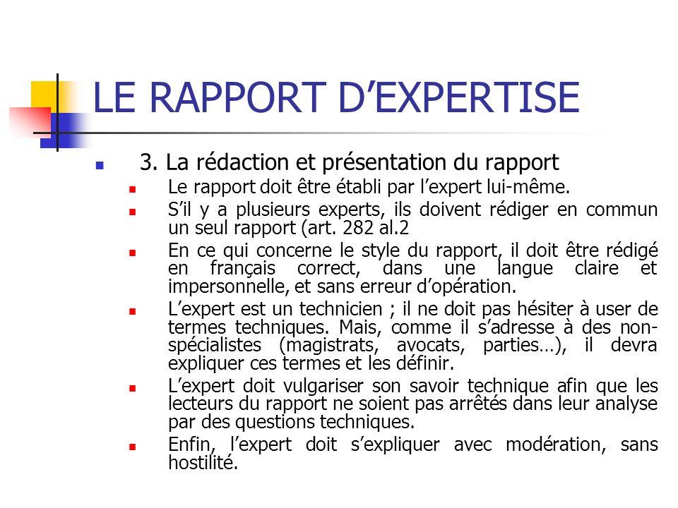LE RAPPORT DEXPERTISE 3. La rédaction et présentation du rapport Le rapport doit être établi par lexpert lui-même. Sil y a plusieurs experts, ils doiv