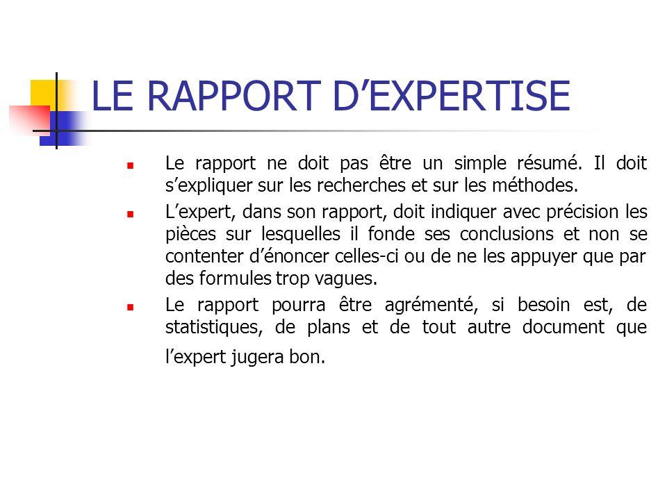 LE RAPPORT DEXPERTISE Le rapport ne doit pas être un simple résumé. Il doit sexpliquer sur les recherches et sur les méthodes. Lexpert, dans son rappo