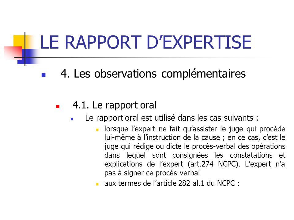 LE RAPPORT DEXPERTISE 4. Les observations complémentaires 4.1. Le rapport oral Le rapport oral est utilisé dans les cas suivants : lorsque lexpert ne
