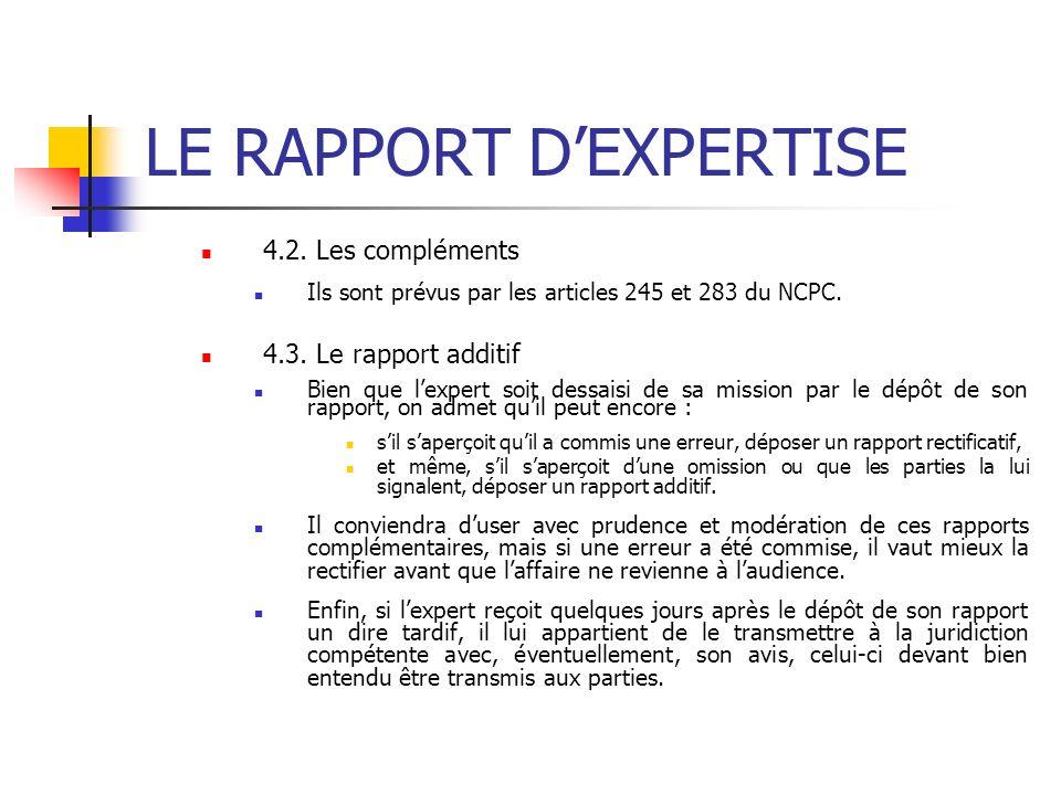 LE RAPPORT DEXPERTISE 4.2. Les compléments Ils sont prévus par les articles 245 et 283 du NCPC. 4.3. Le rapport additif Bien que lexpert soit dessaisi