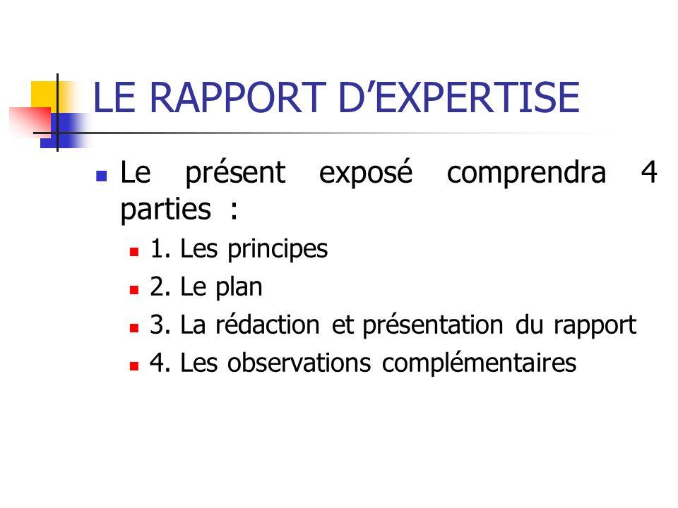 Le présent exposé comprendra 4 parties : 1. Les principes 2. Le plan 3. La rédaction et présentation du rapport 4. Les observations complémentaires