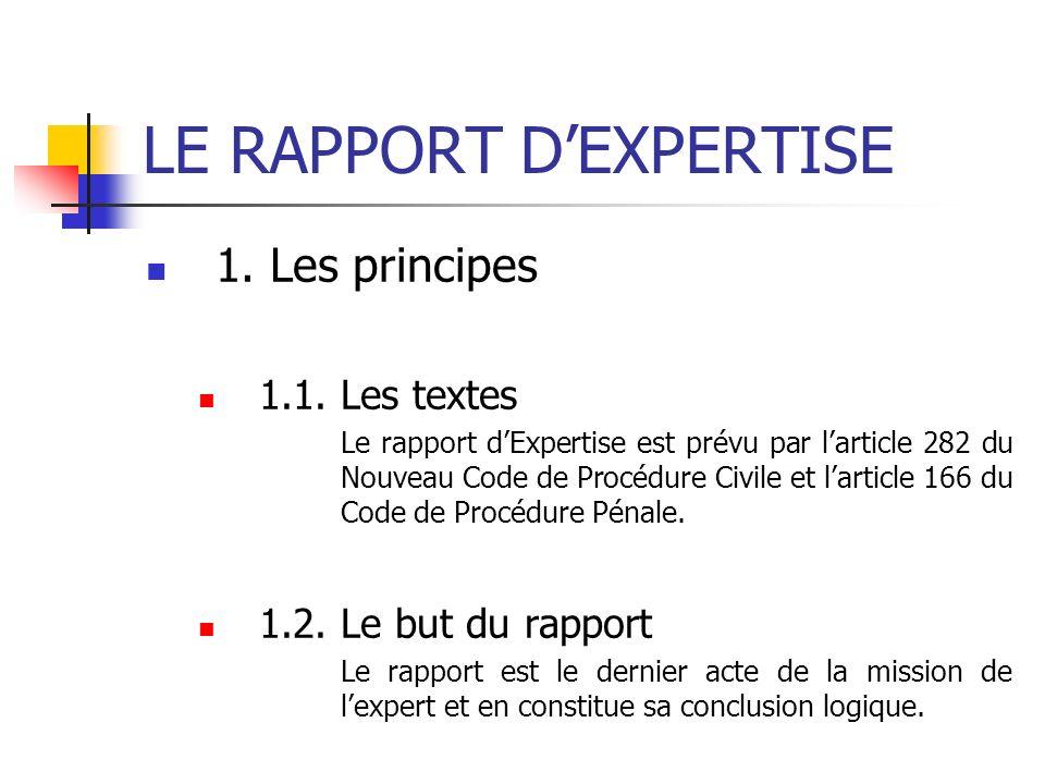 LE RAPPORT DEXPERTISE 1. Les principes 1.1. Les textes Le rapport dExpertise est prévu par larticle 282 du Nouveau Code de Procédure Civile et larticl