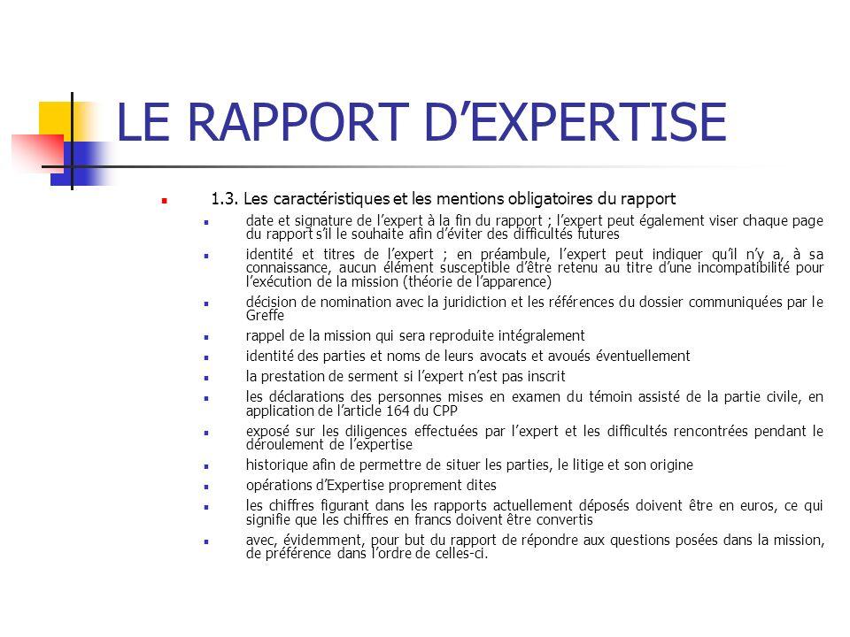 LE RAPPORT DEXPERTISE 1.3. Les caractéristiques et les mentions obligatoires du rapport date et signature de lexpert à la fin du rapport ; lexpert peu